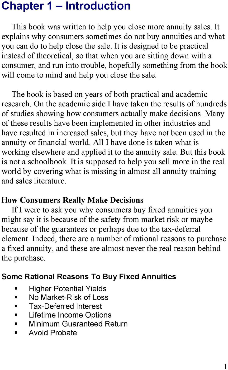 the sale. The book is based on years of both practical and academic research. On the academic side I have taken the results of hundreds of studies showing how consumers actually make decisions.