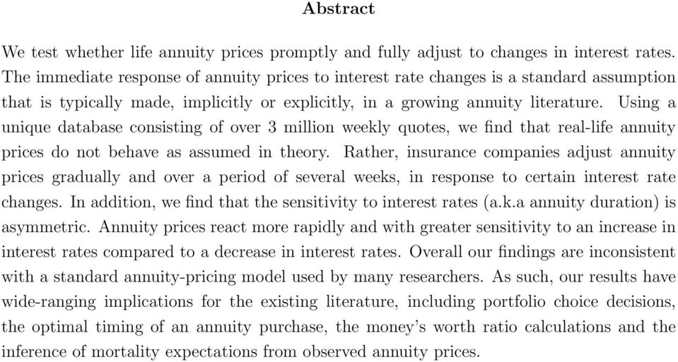 Using a unique database consisting of over 3 million weekly quotes, we find that real-life annuity prices do not behave as assumed in theory.