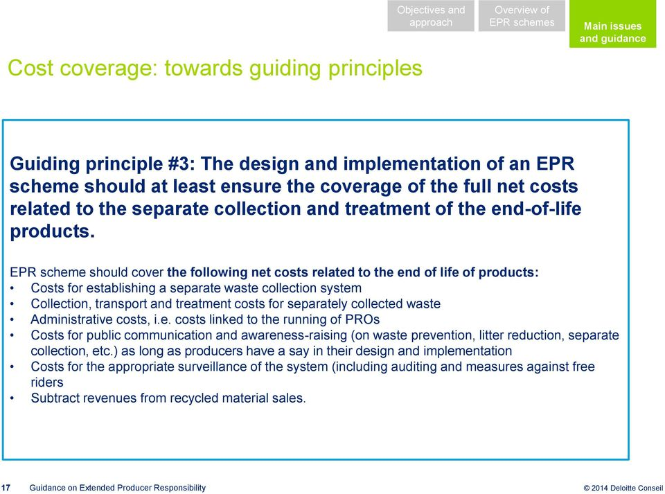 EPR scheme should cover the following net costs related to the end of life of products: Costs for establishing a separate waste collection system Collection, transport and treatment costs for