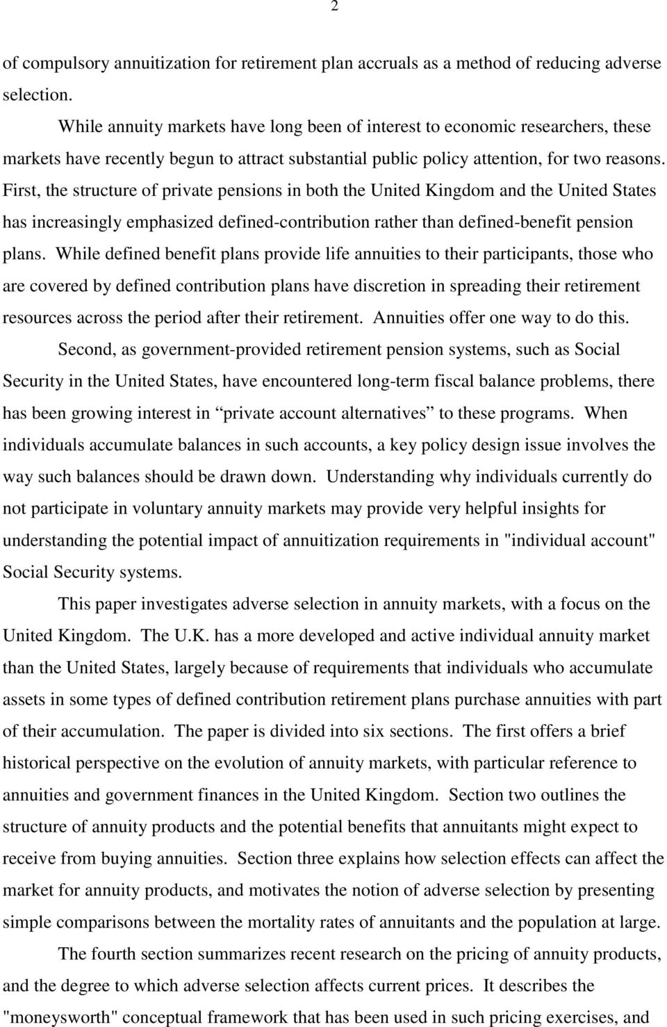 First, the structure of private pensions in both the United Kingdom and the United States has increasingly emphasized defined-contribution rather than defined-benefit pension plans.