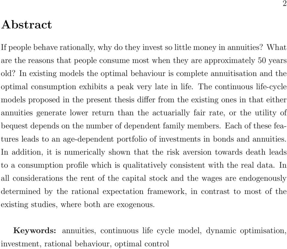 The continuous life-cycle models proposed in the present thesis differ from the existing ones in that either annuities generate lower return than the actuarially fair rate, or the utility of bequest