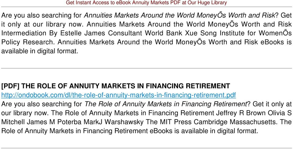 Annuities Markets Around the World MoneyÕs Worth and Risk ebooks is available in digital format. [PDF] THE ROLE OF ANNUITY MARKETS IN FINANCING RETIREMENT http://ondobook.