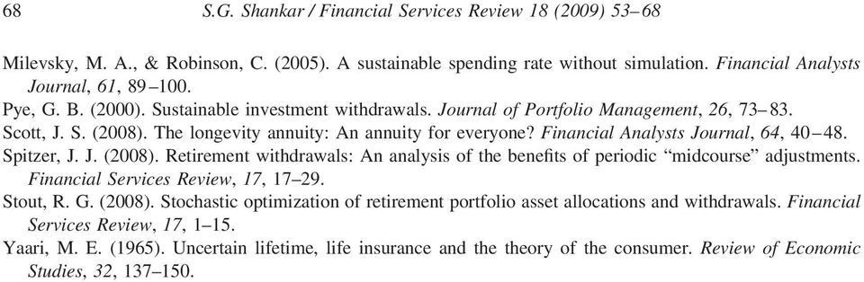 Spitzer, J. J. (2008). Retirement withdrawals: An analysis of the benefits of periodic midcourse adjustments. Financial Services Review, 17, 17 29. Stout, R. G. (2008). Stochastic optimization of retirement portfolio asset allocations and withdrawals.