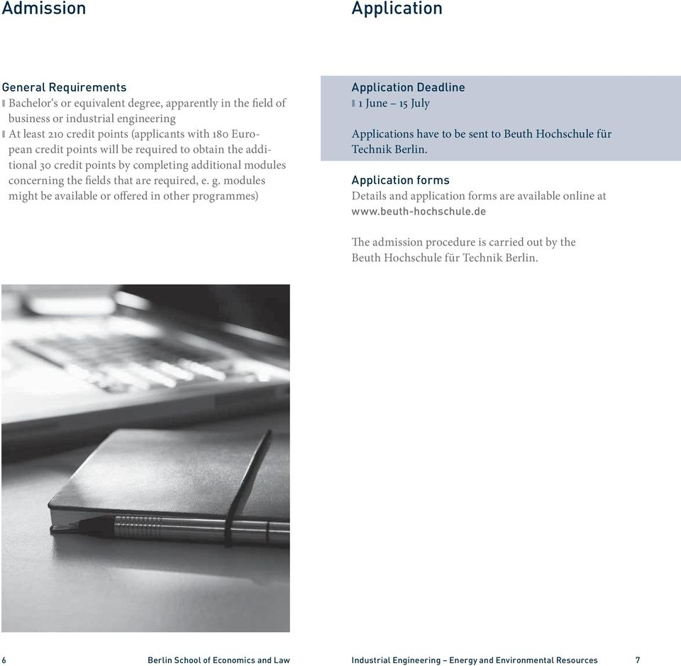 modules might be available or offered in other programmes) Application Deadline 1 June 15 July Applications have to be sent to Beuth Hochschule für Technik Berlin.