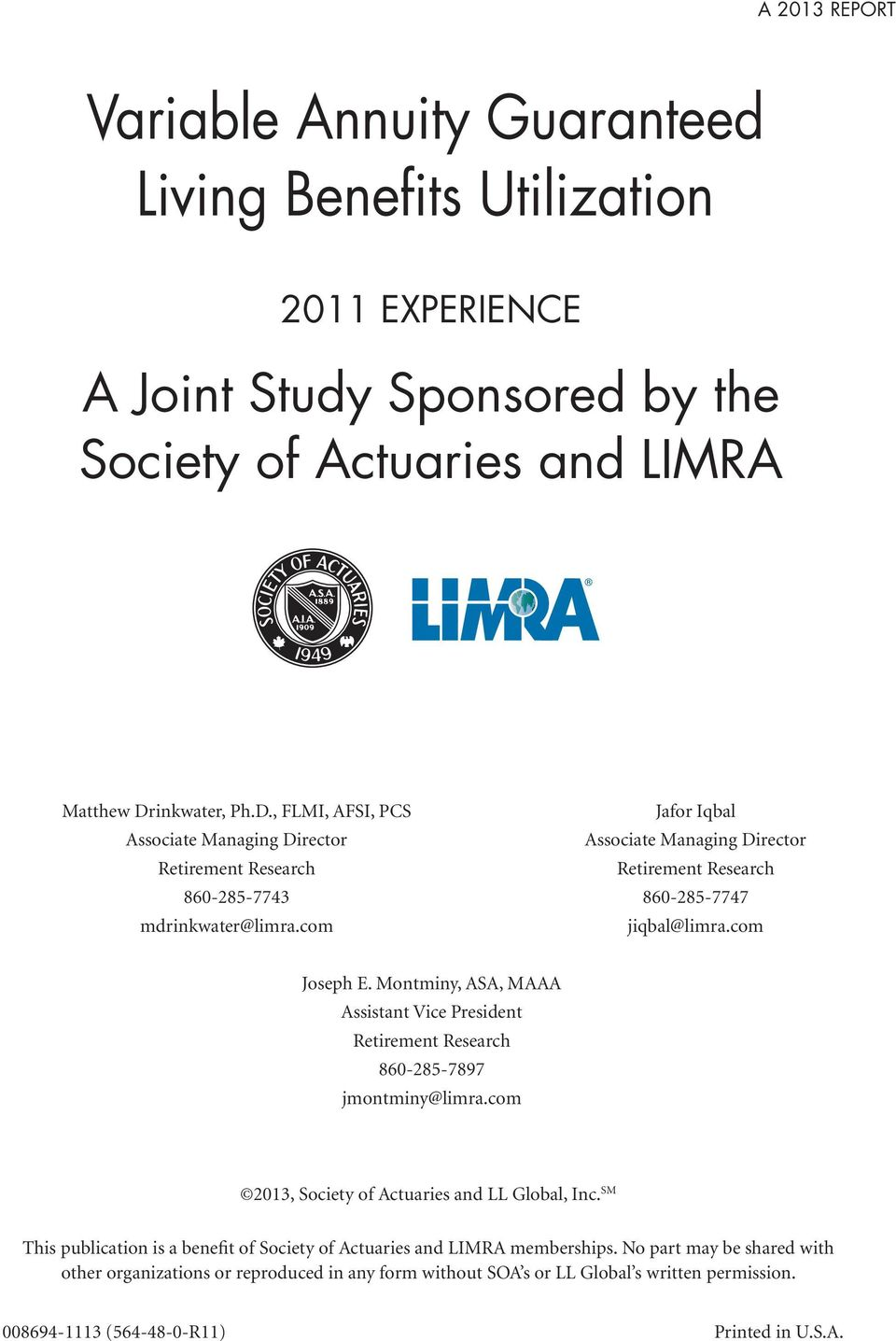 com jiqbal@limra.com Joseph E. Montminy, ASA, MAAA Assistant Vice President Retirement Research 860-285-7897 jmontminy@limra.com 2013, Society of Actuaries and LL Global, Inc.