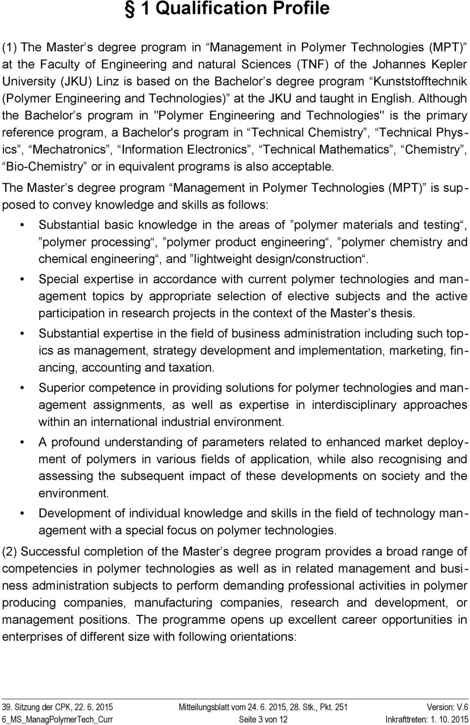 "Although the Bachelor s program in ""Polymer Engineering and "" is the primary reference program, a Bachelor's program in Technical Chemistry, Technical Physics, Mechatronics, Information Electronics,"