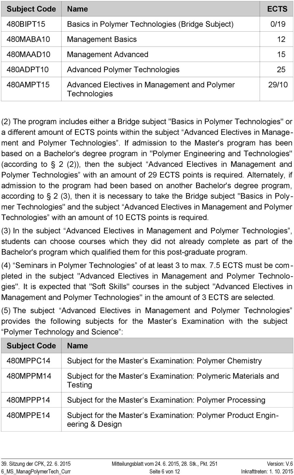 "If admission to the Master's program has been based on a Bachelor's degree program in ""Polymer Engineering and "" (according to 2 (2)), then the subject Advanced Electives in Management and Polymer"