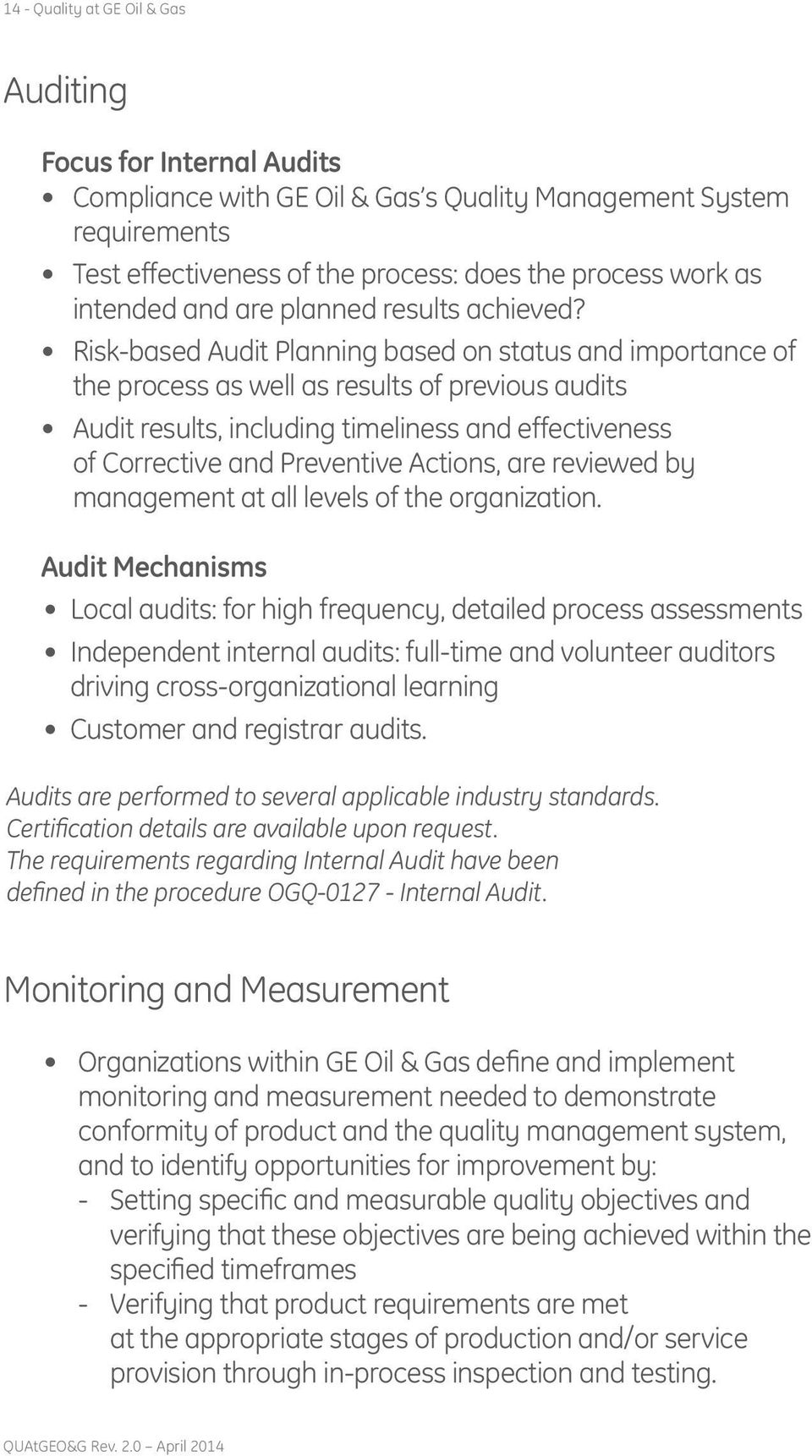 Risk-based Audit Planning based on status and importance of the process as well as results of previous audits Audit results, including timeliness and effectiveness of Corrective and Preventive