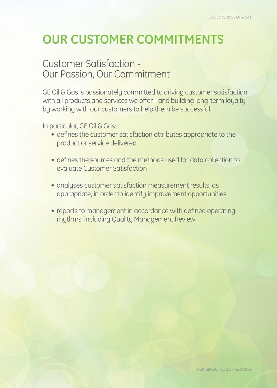 In particular, GE Oil & Gas: defines the customer satisfaction attributes appropriate to the product or service delivered defines the sources and the methods used for data collection to