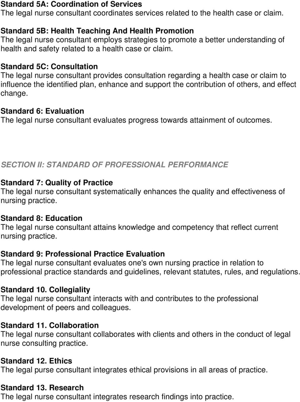 Standard 5C: Consultation The legal nurse consultant provides consultation regarding a health case or claim to influence the identified plan, enhance and support the contribution of others, and