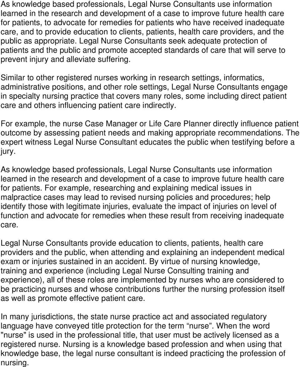 Legal Nurse Consultants seek adequate protection of patients and the public and promote accepted standards of care that will serve to prevent injury and alleviate suffering.