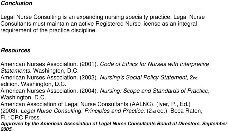 Code of Ethics for Nurses with Interpretive Statements. Washington, D.C. American Nurses Association. (2003). Nursing s Social Policy Statement, 2nd edition. Washington, D.C. American Nurses Association. (2004).