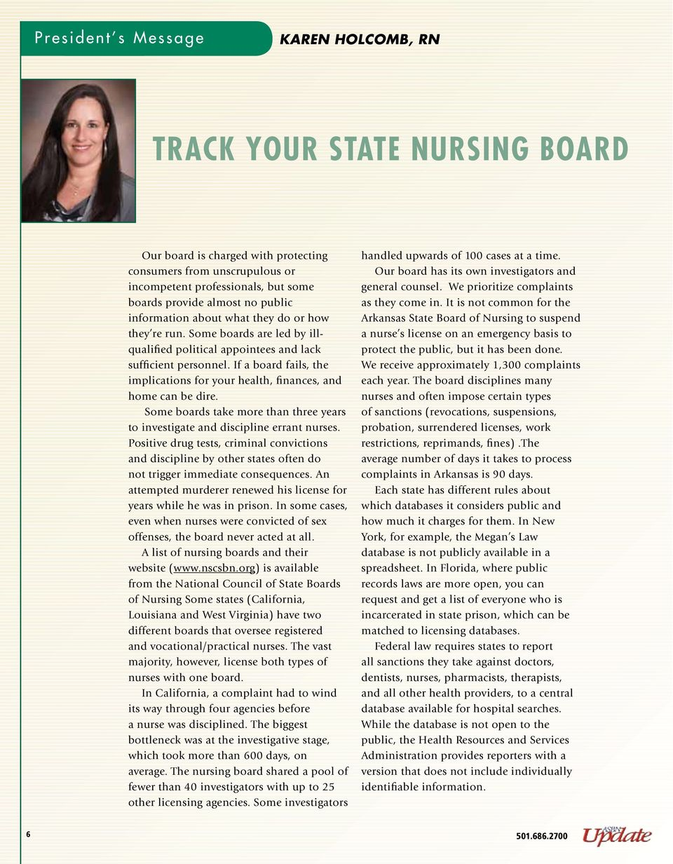 If a board fails, the implications for your health, finances, and home can be dire. Some boards take more than three years to investigate and discipline errant nurses.