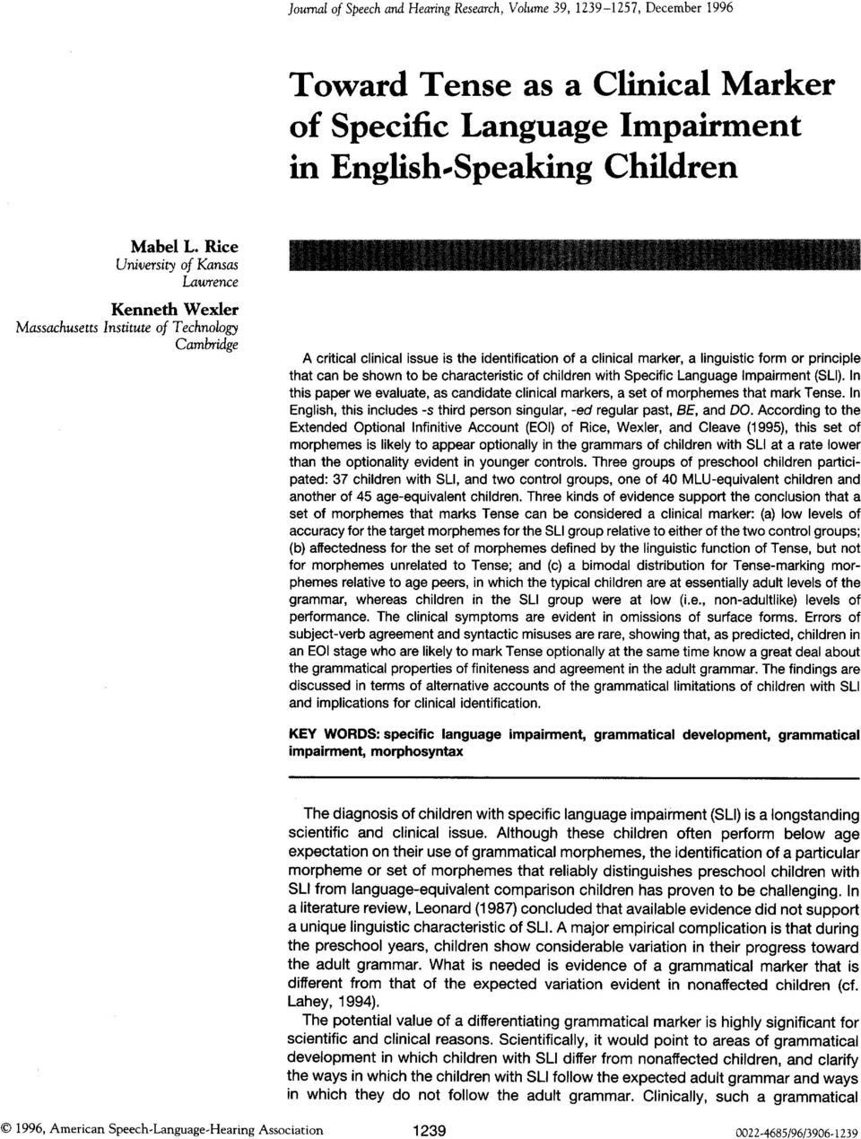 that can be shown to be characteristic of children with Specific Language Impairment (SLI). In this paper we evaluate, as candidate clinical markers, a set of morphemes that mark Tense.