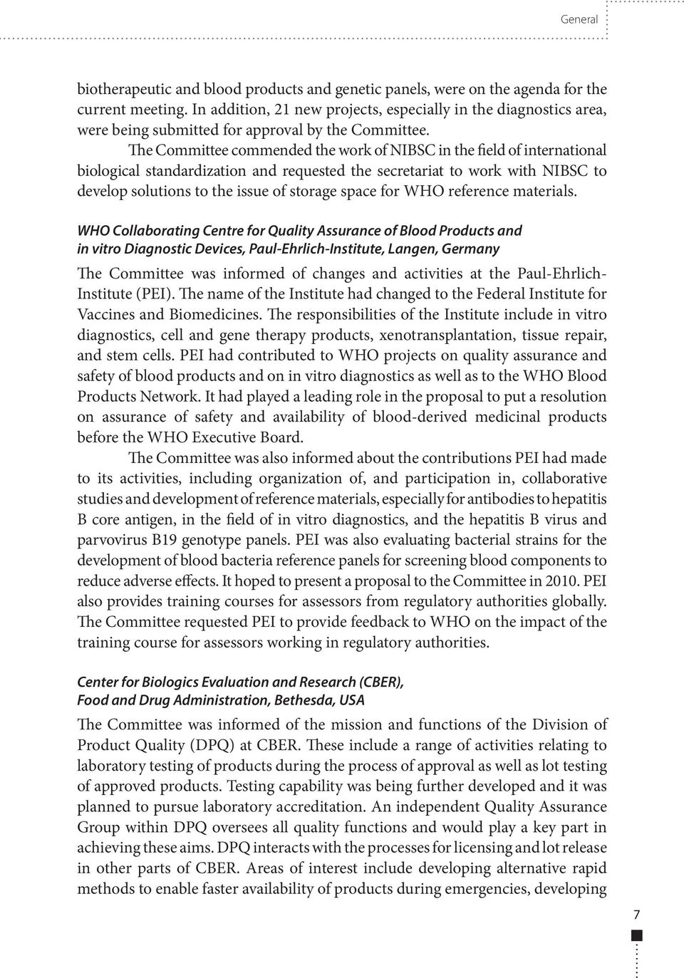 The Committee commended the work of NIBSC in the field of international biological standardization and requested the secretariat to work with NIBSC to develop solutions to the issue of storage space