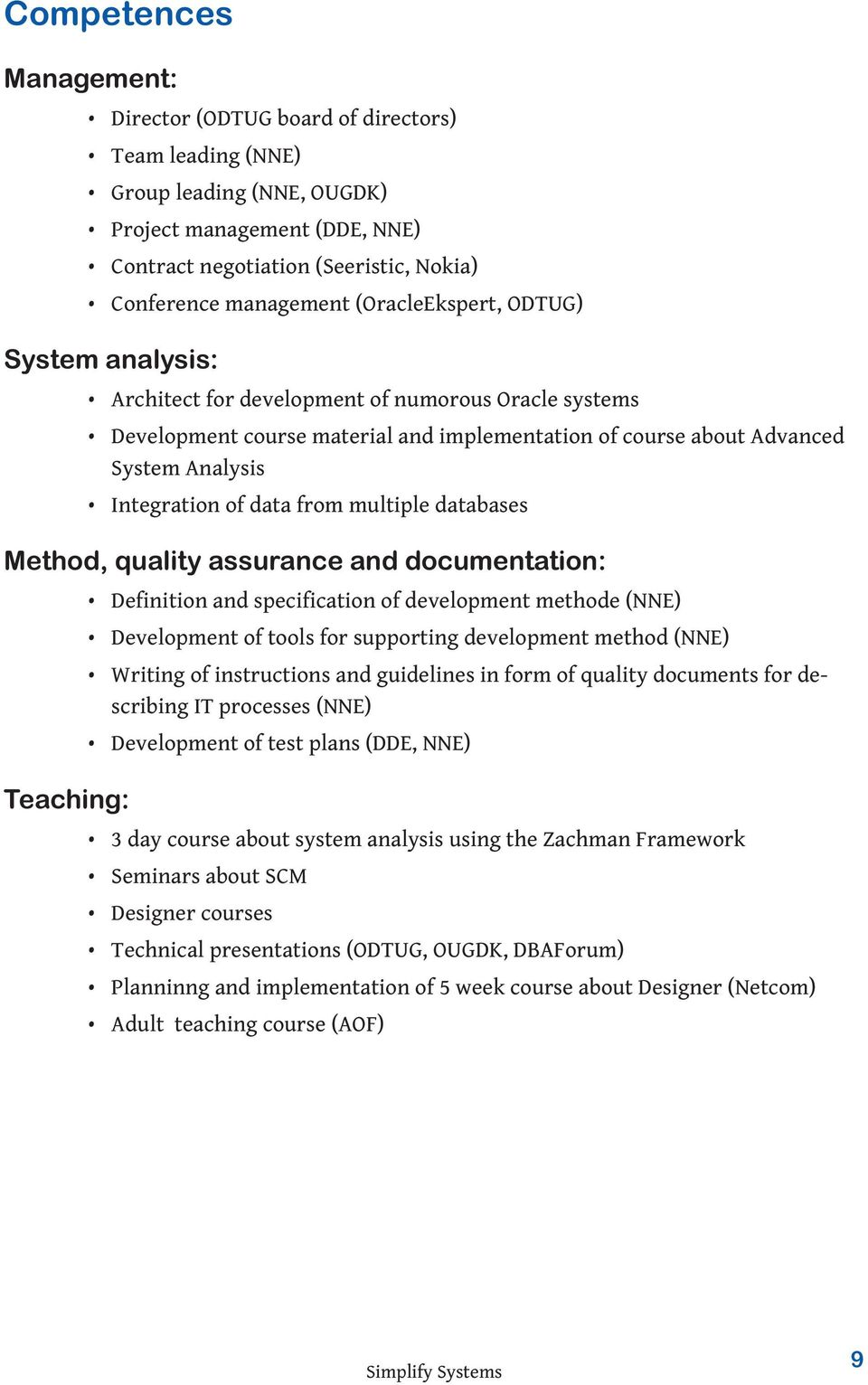 data from multiple databases Method, quality assurance and documentation: Definition and specification of development methode (NNE) Development of tools for supporting development method (NNE)