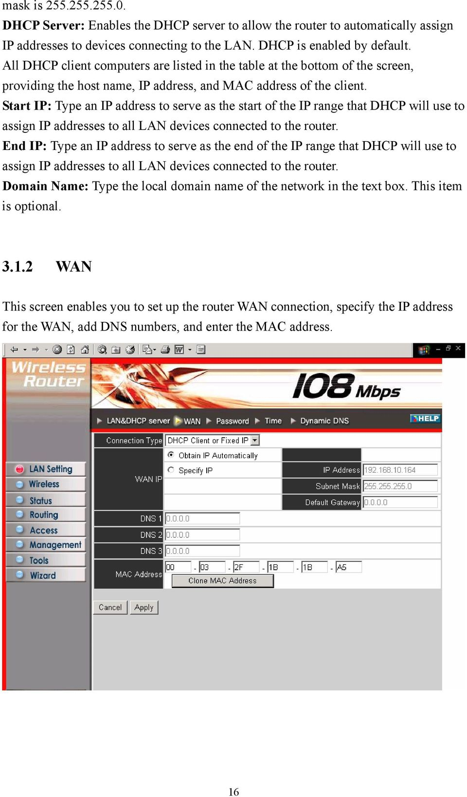 Start IP: Type an IP address to serve as the start of the IP range that DHCP will use to assign IP addresses to all LAN devices connected to the router.