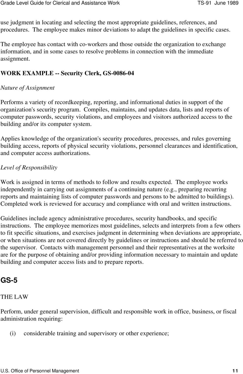 WORK EXAMPLE -- Security Clerk, GS-0086-04 Performs a variety of recordkeeping, reporting, and informational duties in support of the organization's security program.