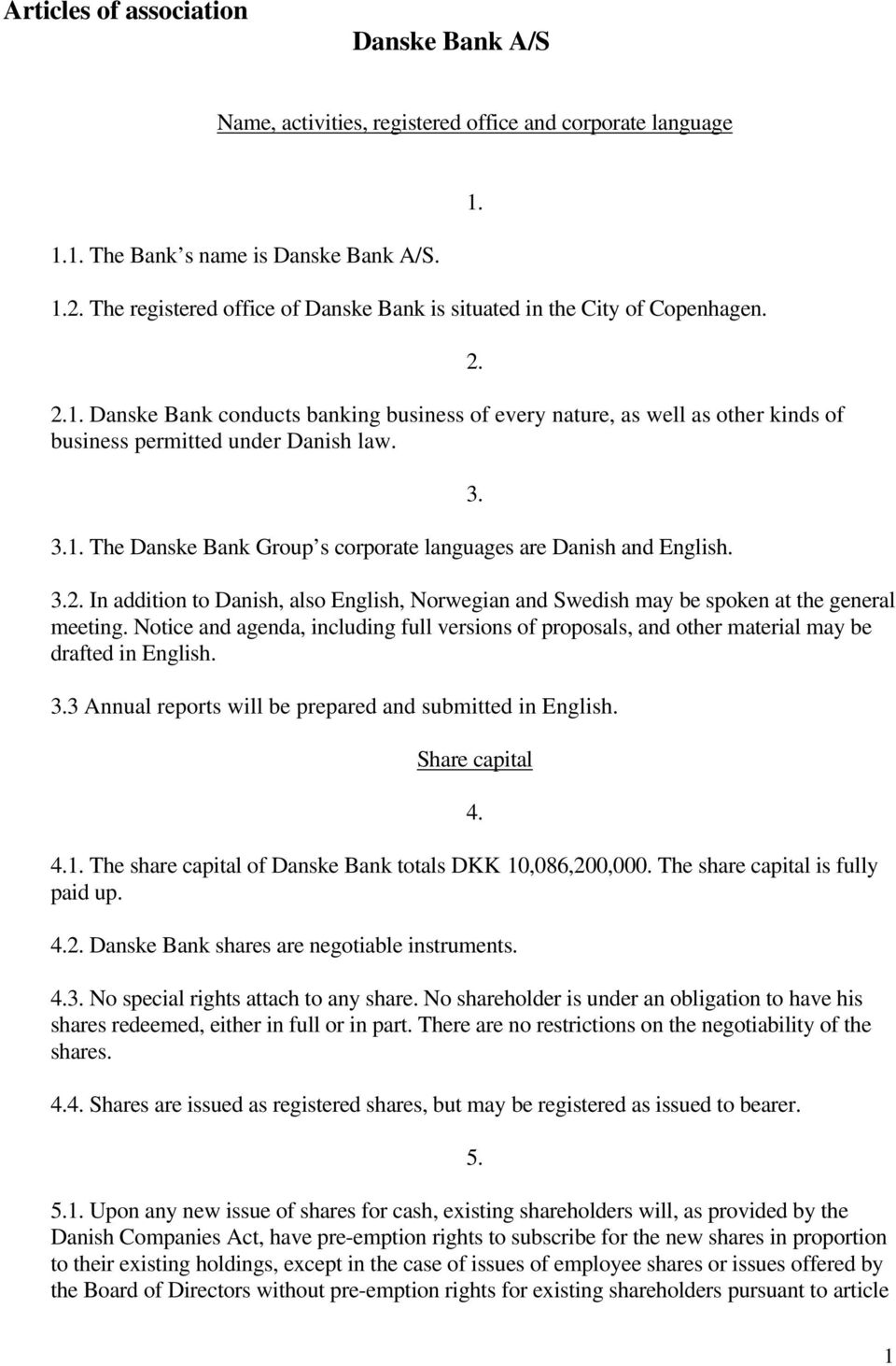 3.1. The Danske Bank Group s corporate languages are Danish and English. 1. 2. 3. 3.2. In addition to Danish, also English, Norwegian and Swedish may be spoken at the general meeting.