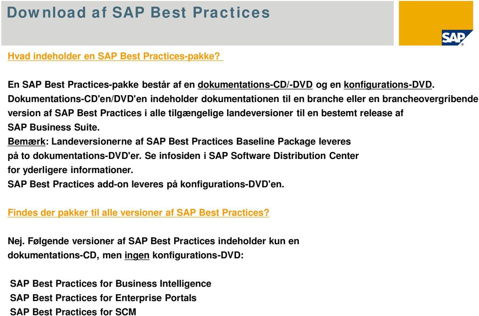 Business Suite. Bemærk: Landeversionerne af SAP Best Practices Baseline Package leveres på to dokumentations-dvd'er. Se infosiden i SAP Software Distribution Center for yderligere informationer.