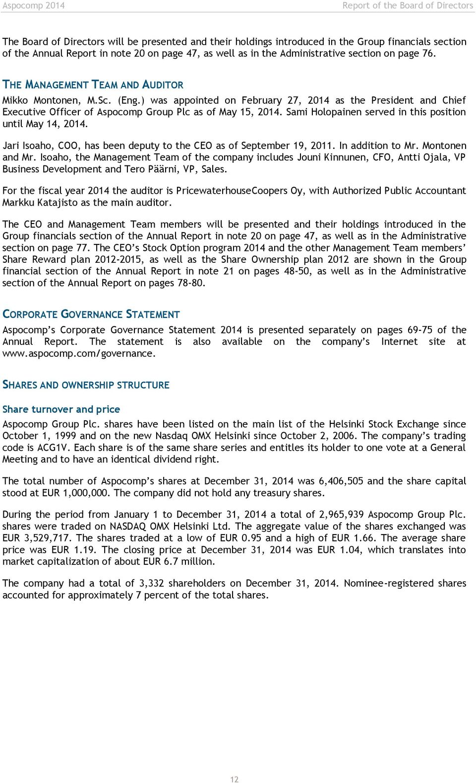 ) was appointed on February 27, 2014 as the President and Chief Executive Officer of Aspocomp Group Plc as of May 15, 2014. Sami Holopainen served in this position until May 14, 2014.