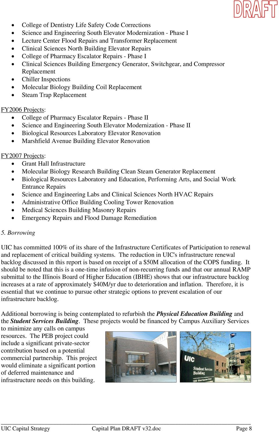 Building Coil Replacement Steam Trap Replacement FY2006 Projects: College of Pharmacy Escalator Repairs - Phase II Science and Engineering South Elevator Modernization - Phase II Biological Resources