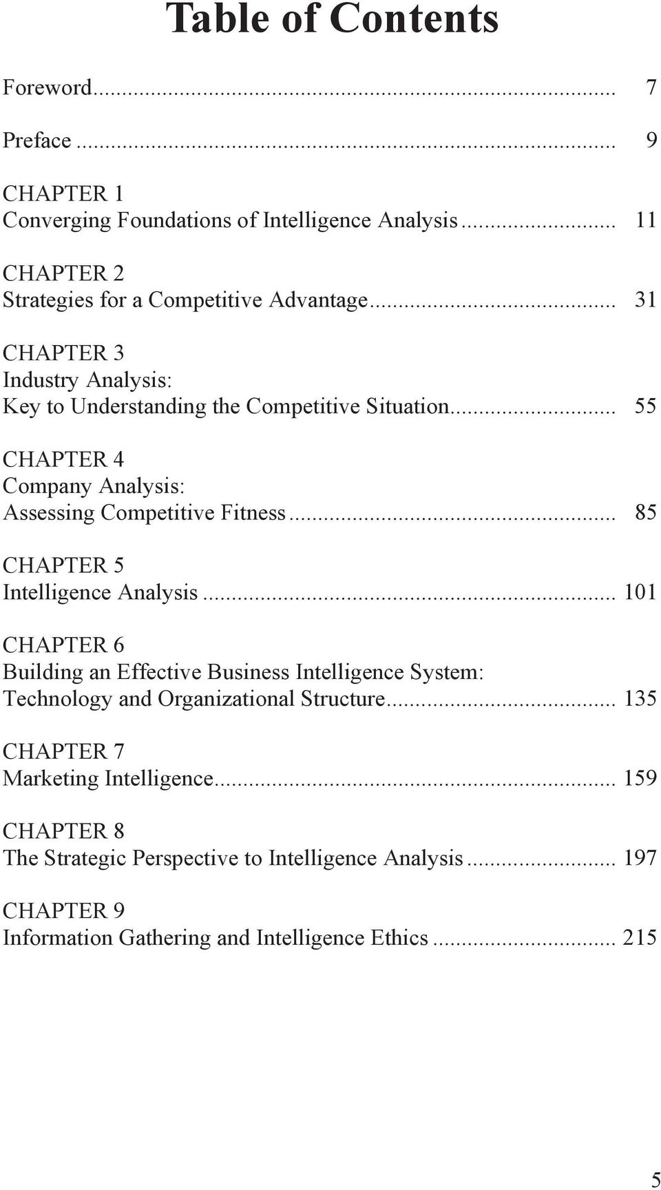 .. 85 CHAPTER 5 Intelligence Analysis... 101 CHAPTER 6 Building an Effective Business Intelligence System: Technology and Organizational Structure.
