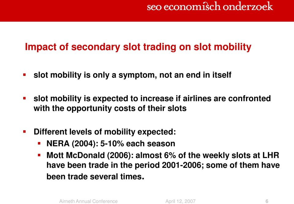 levels of mobility expected: NERA (2004): 5-10% each season Mott McDonald (2006): almost 6% of the weekly slots at