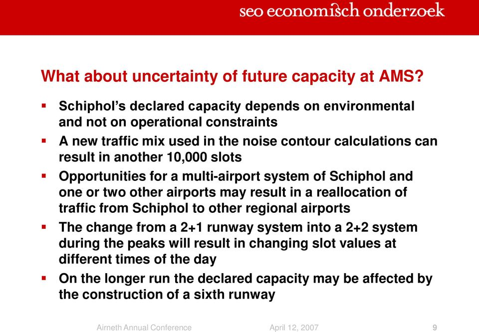 another 10,000 slots Opportunities for a multi-airport system of Schiphol and one or two other airports may result in a reallocation of traffic from Schiphol to other