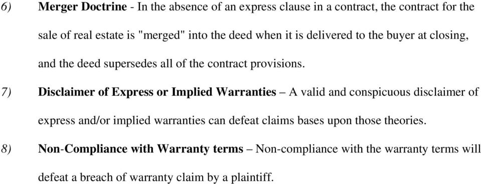 7) Disclaimer of Express or Implied Warranties A valid and conspicuous disclaimer of express and/or implied warranties can defeat