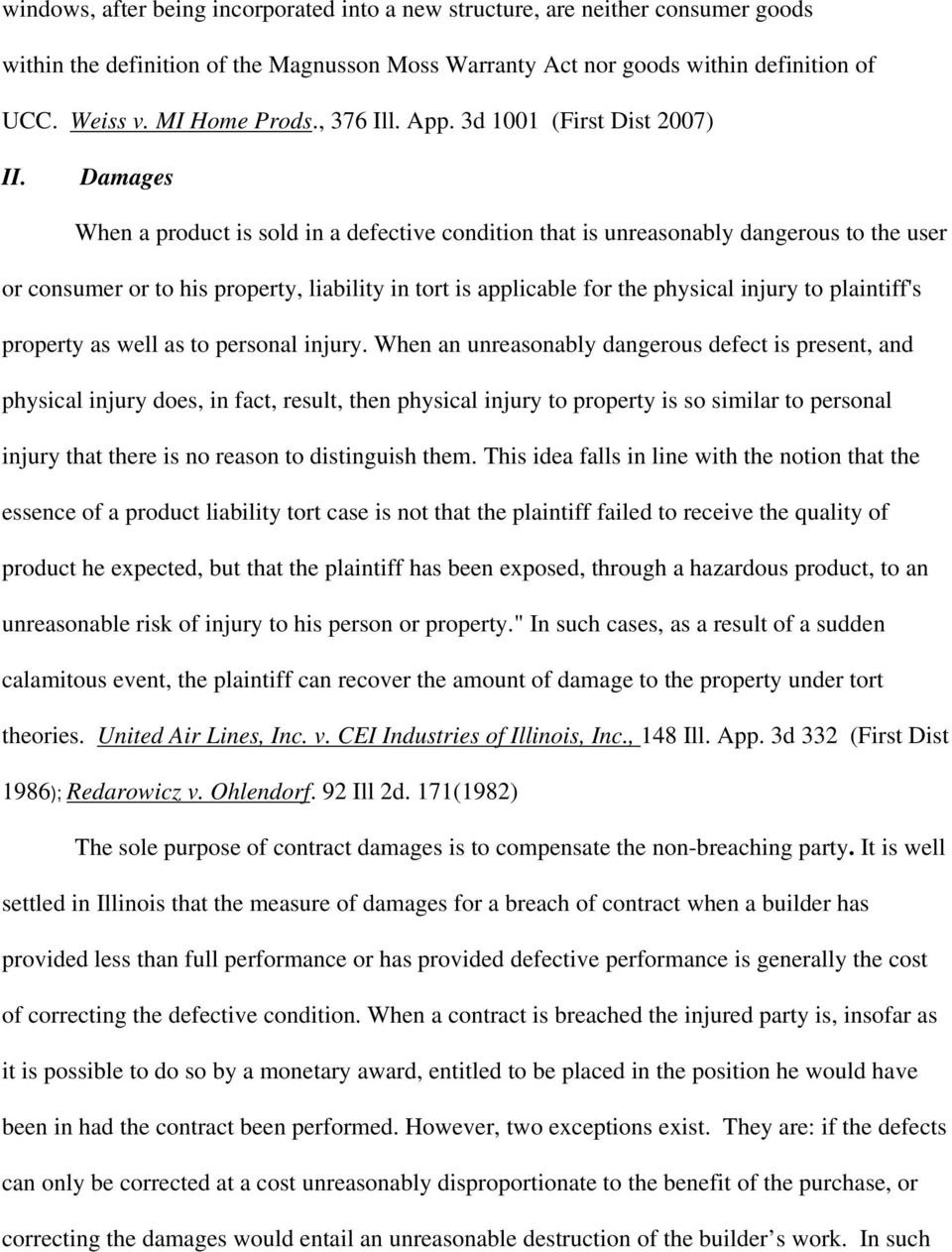 Damages When a product is sold in a defective condition that is unreasonably dangerous to the user or consumer or to his property, liability in tort is applicable for the physical injury to
