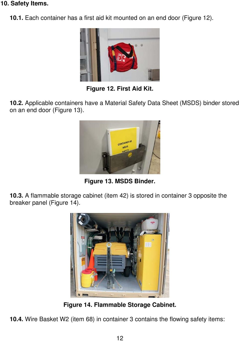 MSDS Binder. 10.3. A flammable storage cabinet (item 42) is stored in container 3 opposite the breaker panel (Figure 14).