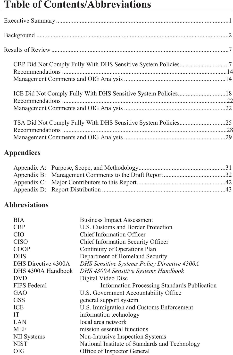 ..22 TSA Did Not Comply Fully With DHS Sensitive System Policies...25 Recommendations...28 Management Comments and OIG Analysis...29 Appendices Appendix A: Purpose, Scope, and Methodology.