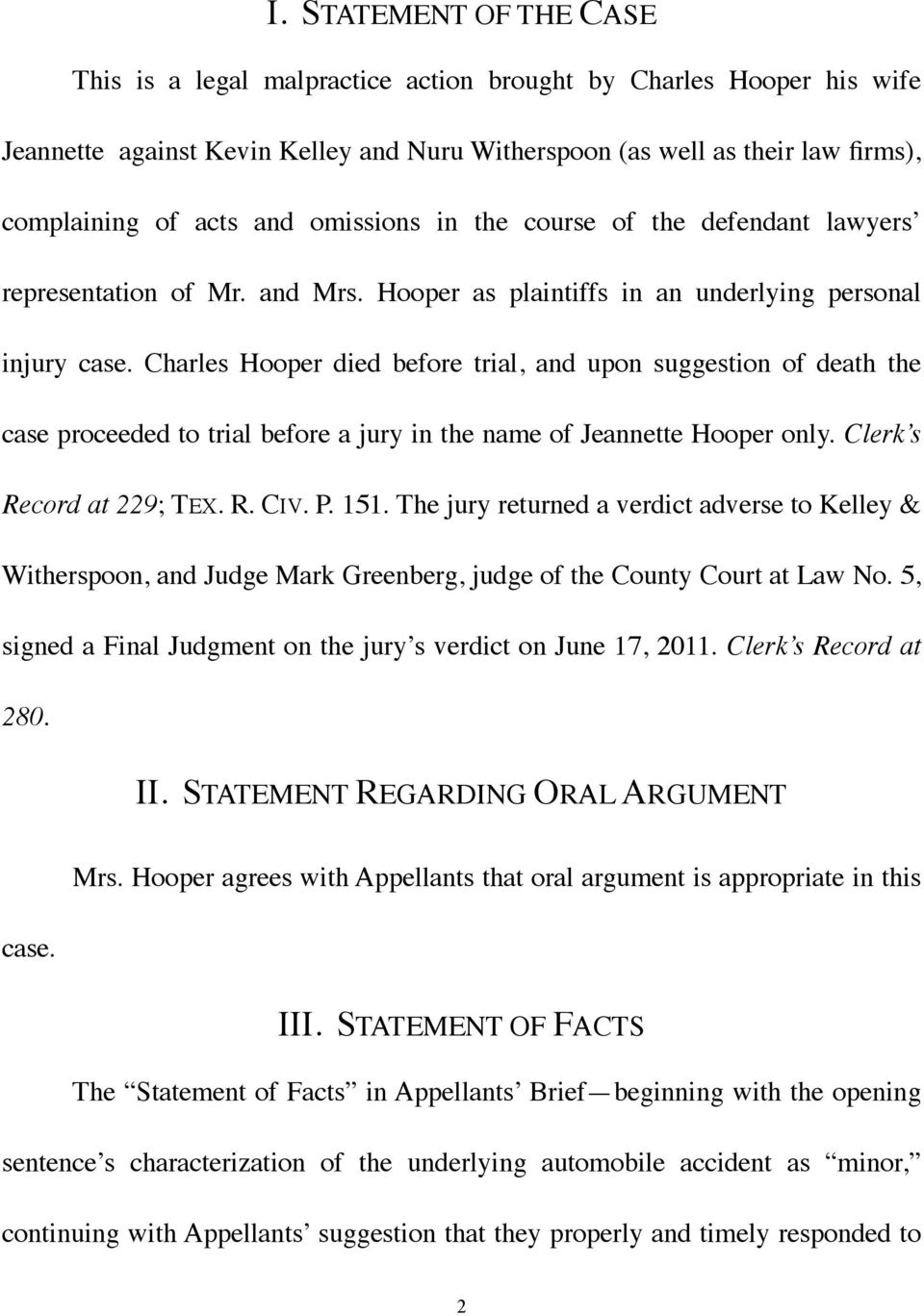 Charles Hooper died before trial, and upon suggestion of death the case proceeded to trial before a jury in the name of Jeannette Hooper only. Clerk s Record at 229; TEX. R. CIV. P. 151.