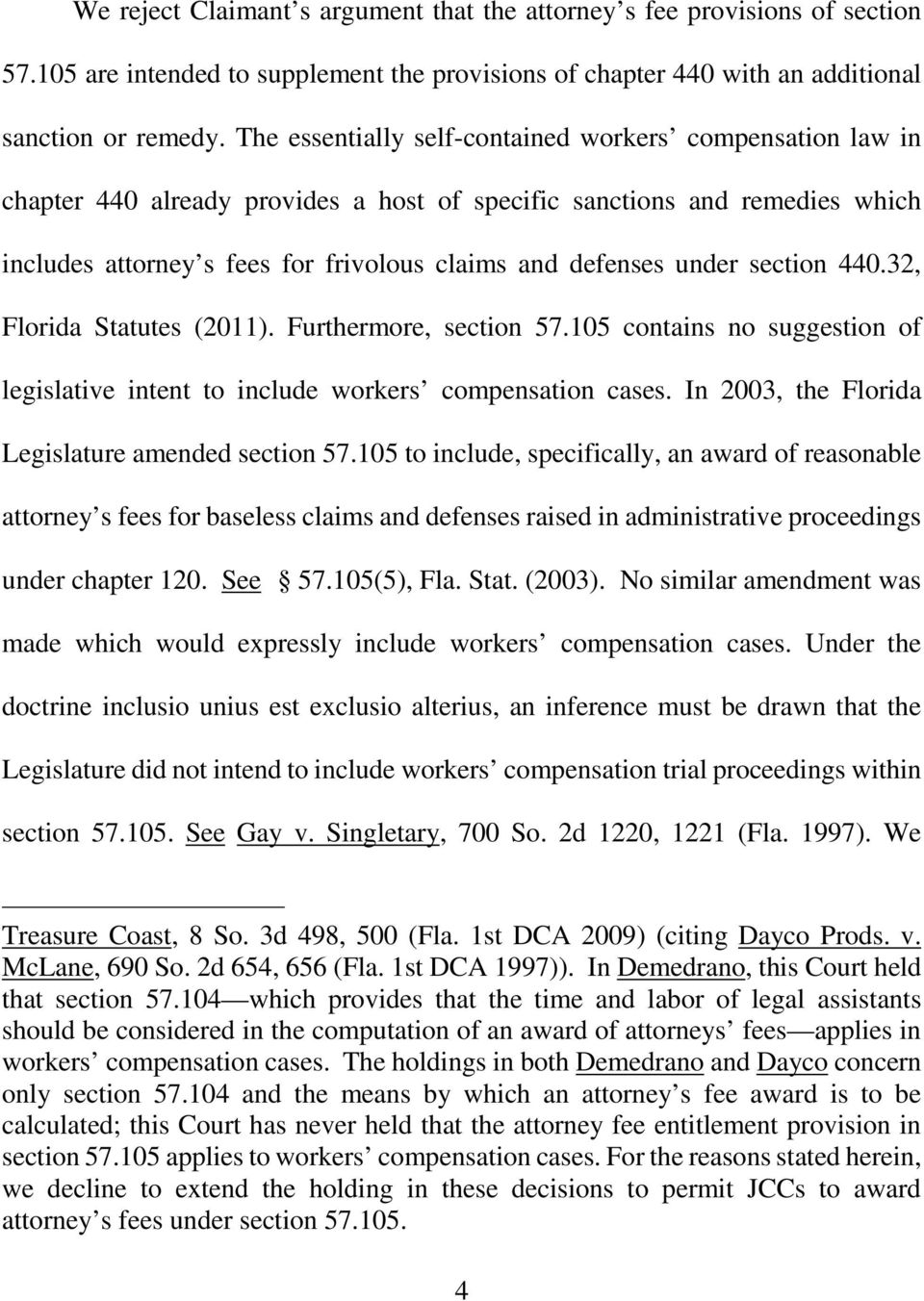 under section 440.32, Florida Statutes (2011). Furthermore, section 57.105 contains no suggestion of legislative intent to include workers compensation cases.