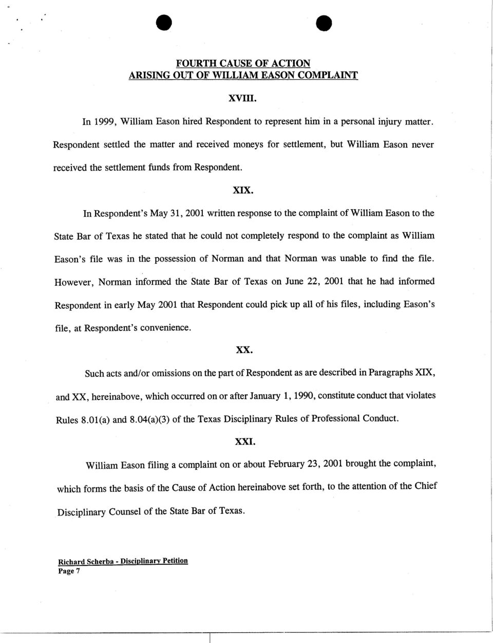 In Respondent's May 31,2001 written response to the complaint of William Eason to the State Bar of Texas he stated that he could not completely respond to the complaint as William Eason's file was in