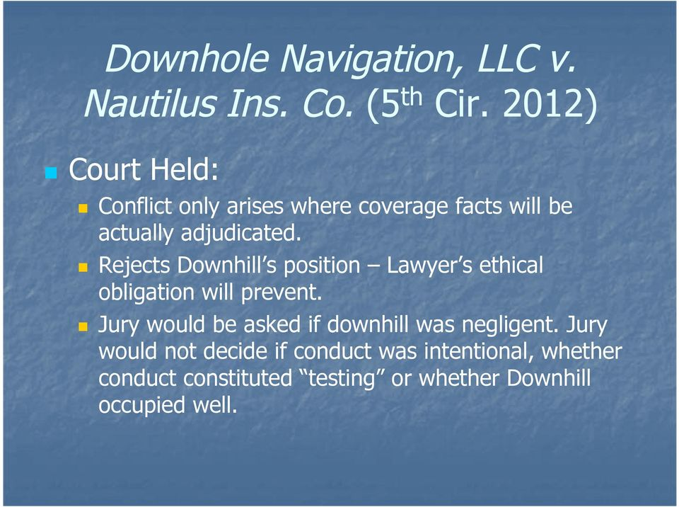 Rejects Downhill s position Lawyer s ethical obligation will prevent.