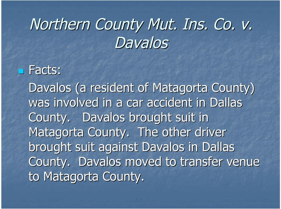 car accident in Dallas County. Davalos brought suit in Matagorta County.