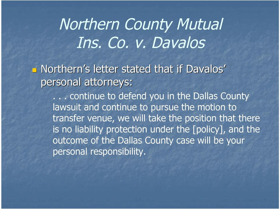 .. continue to defend you in the Dallas County lawsuit and continue to pursue the motion to