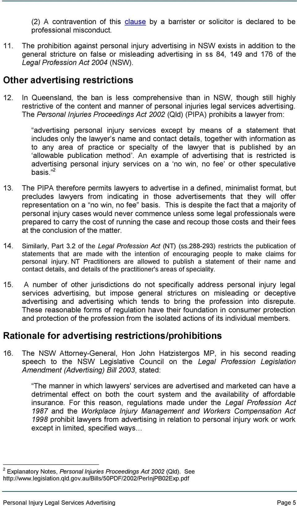 Other advertising restrictions 12. In Queensland, the ban is less comprehensive than in NSW, though still highly restrictive of the content and manner of personal injuries legal services advertising.