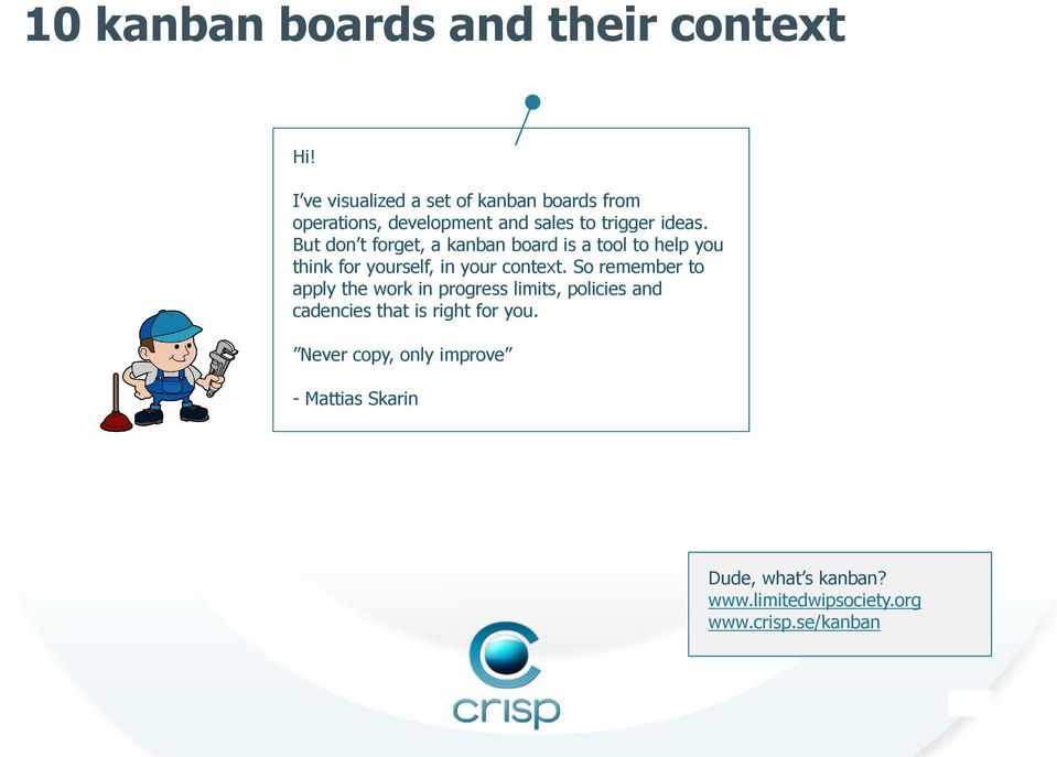 But don t forget, a kanban board is a tool to help you think for yourself, in your context.