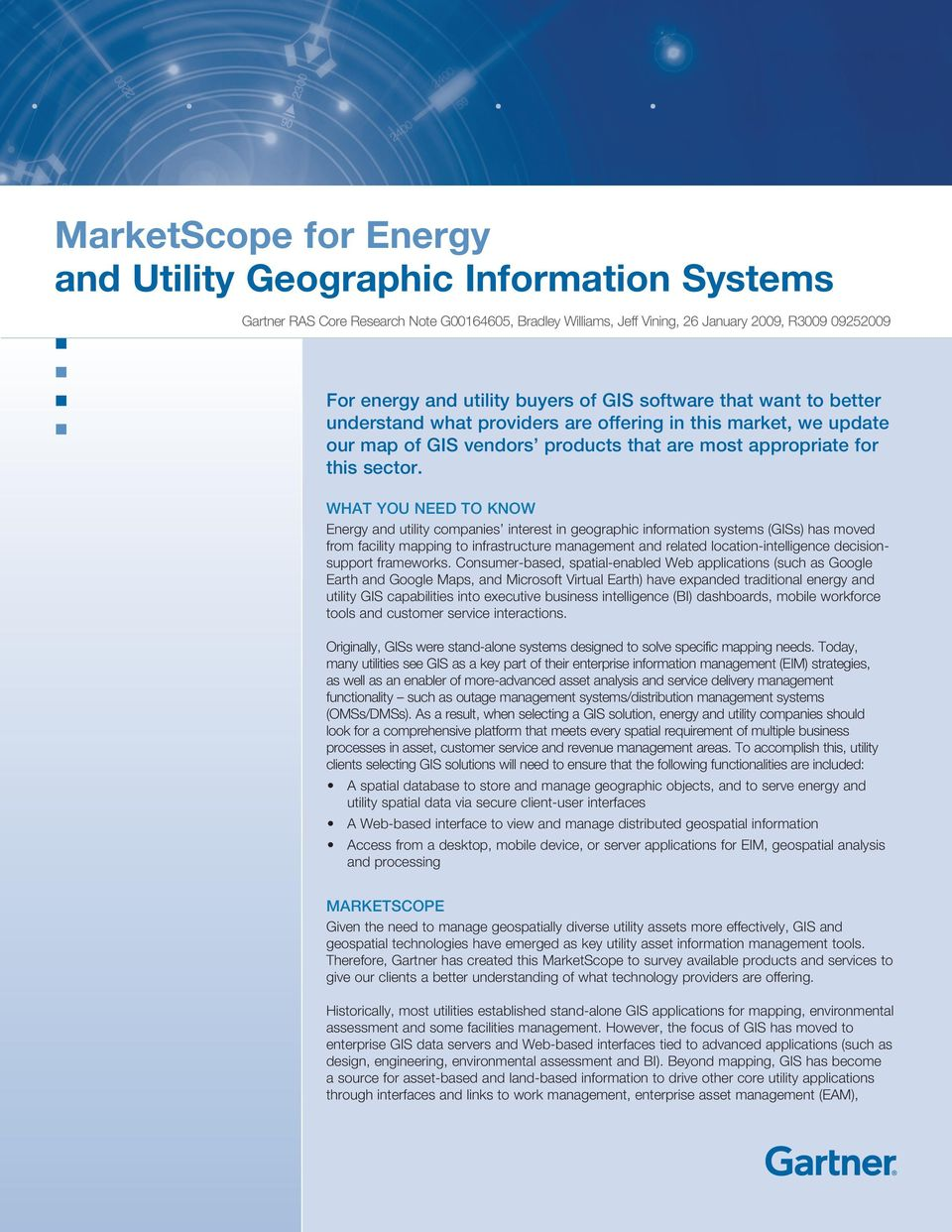 WHAT YOU NEED TO KNOW Energy and utility companies interest in geographic information systems (GISs) has moved from facility mapping to infrastructure management and related location-intelligence
