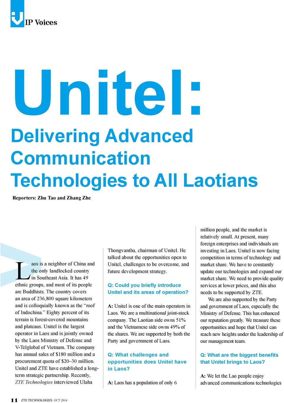 Eighty percent of its terrain is forest-covered mountains and plateaus. Unitel is the largest operator in Laos and is jointly owned by the Laos Ministry of Defense and V-Telglobal of Vietnam.