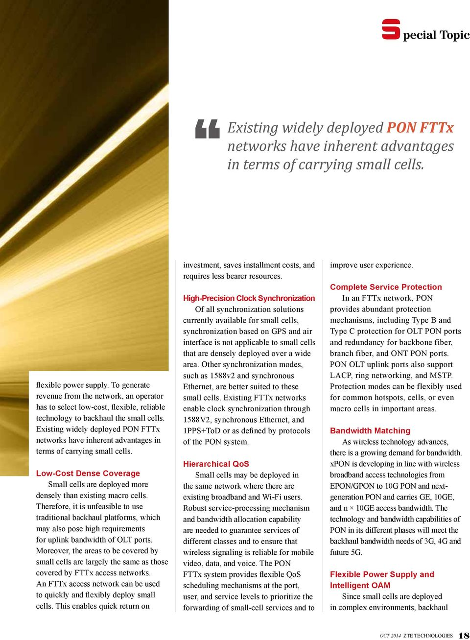 Existing widely deployed PON FTTx networks have inherent advantages in terms of carrying small cells. Low-Cost Dense Coverage Small cells are deployed more densely than existing macro cells.