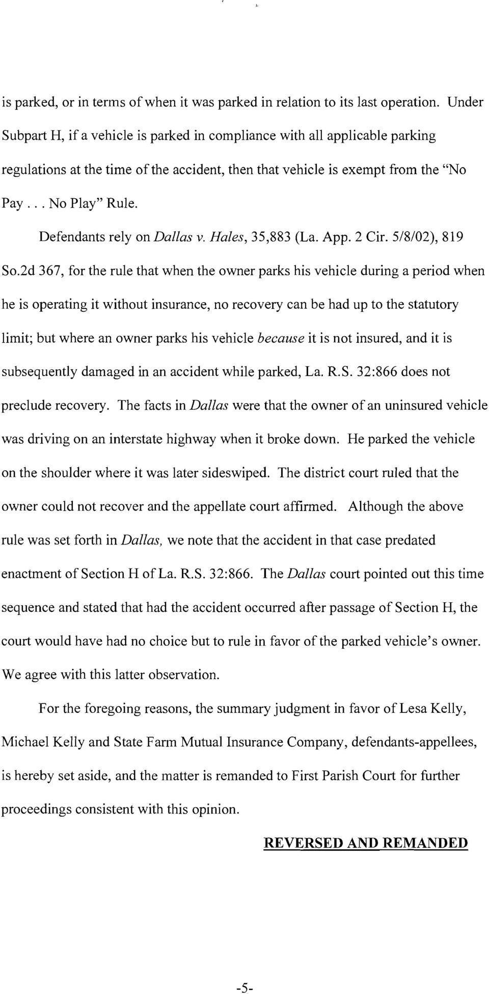 Defendants rely on Dallas v. Hales, 35,883 (La. App. 2 Cir. 5/8/02), 819 So.