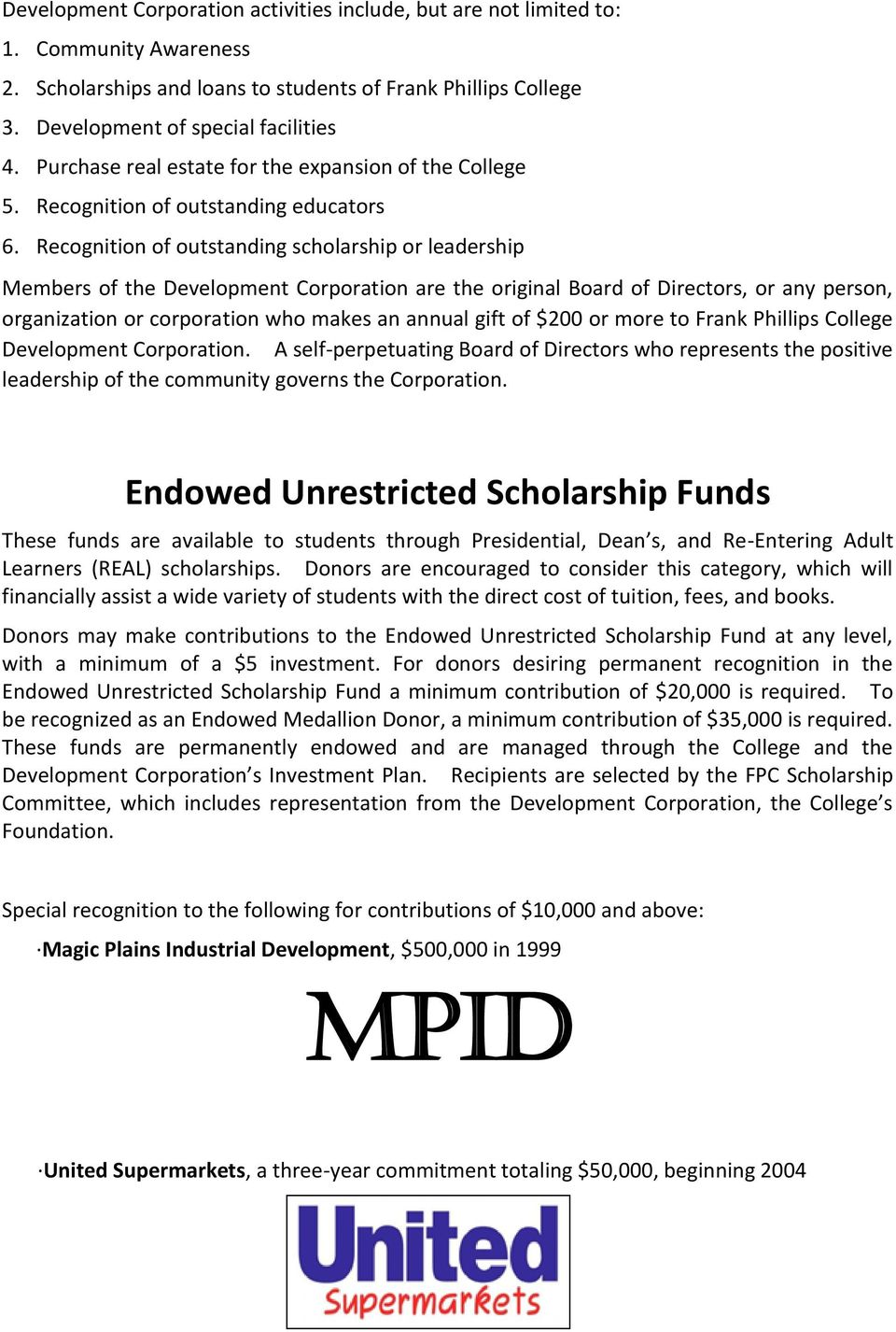 Recognition of outstanding scholarship or leadership Members of the Development Corporation are the original Board of Directors, or any person, organization or corporation who makes an annual gift of
