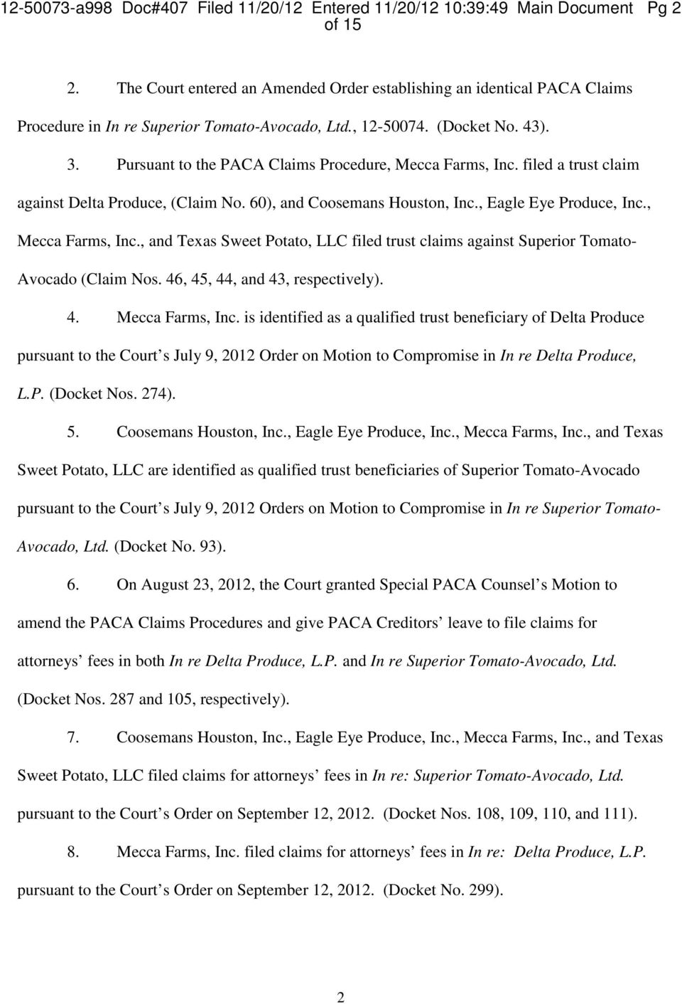 Pursuant to the PACA Claims Procedure, Mecca Farms, Inc. filed a trust claim against Delta Produce, (Claim No. 60), and Coosemans Houston, Inc., Eagle Eye Produce, Inc., Mecca Farms, Inc., and Texas Sweet Potato, LLC filed trust claims against Superior Tomato- Avocado (Claim Nos.