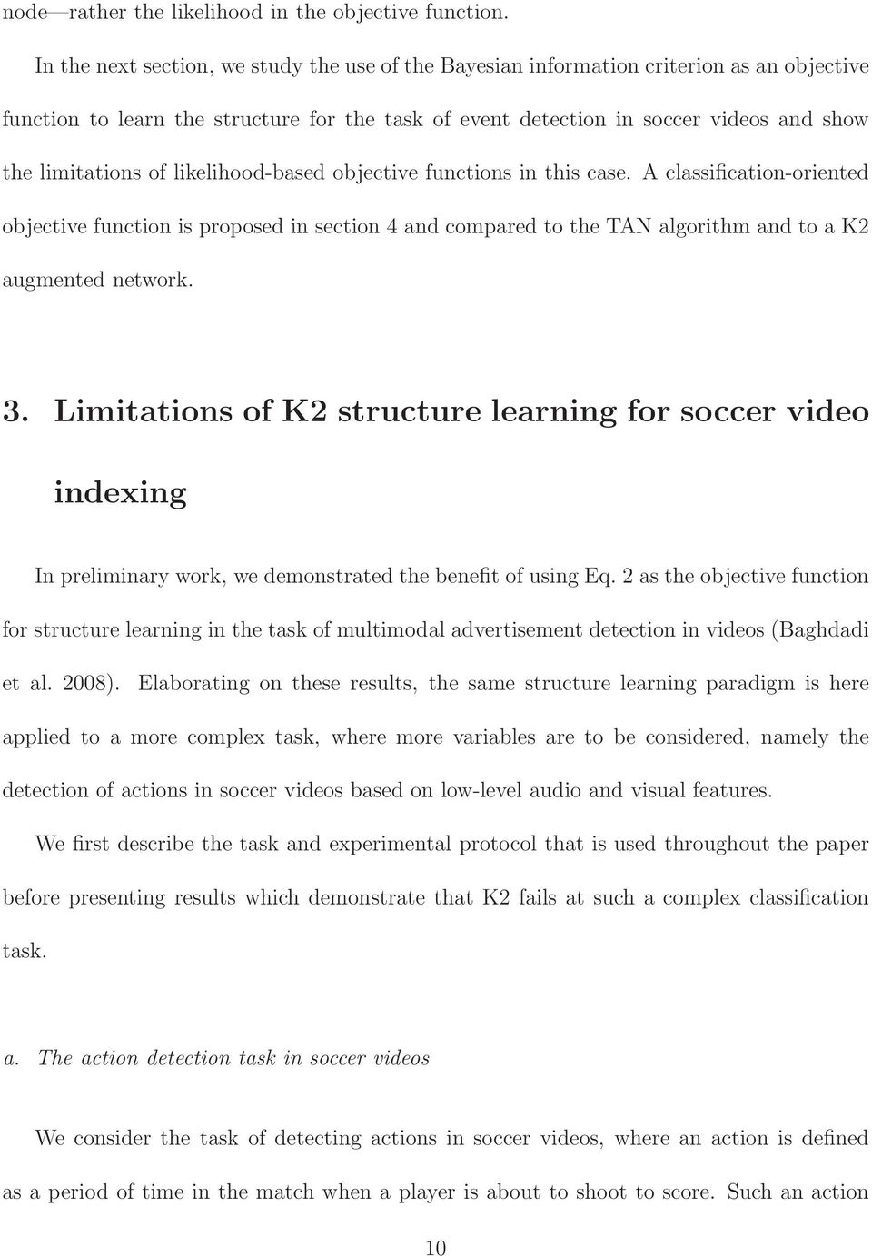 of likelihood-based objective functions in this case. A classification-oriented objective function is proposed in section 4 and compared to the TAN algorithm and to a K2 augmented network. 3.