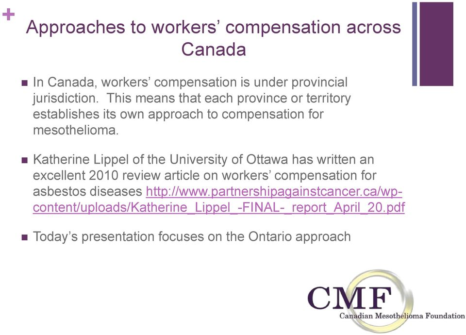 Katherine Lippel of the University of Ottawa has written an excellent 2010 review article on workers compensation for asbestos