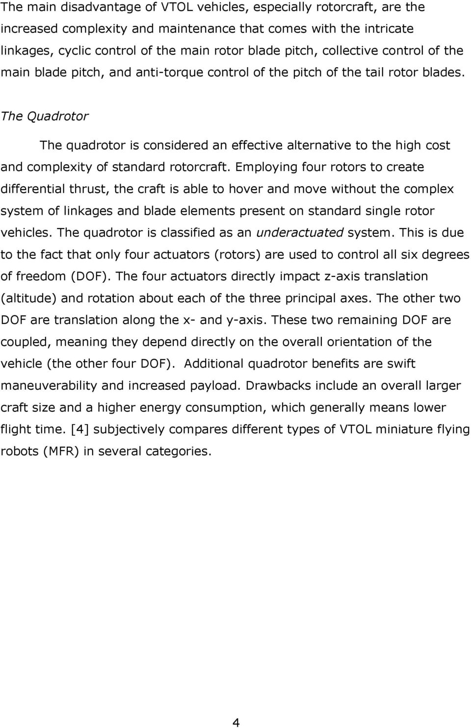 The Quadrotor The quadrotor is considered an effective alternative to the high cost and complexity of standard rotorcraft.